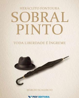 Heráclito Fontoura Sobral Pinto - Toda Liberdade é íngreme