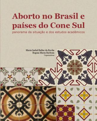 Aborto No Brasil E Países Do Cone Sul - Panorama Da Situação E Dos Estudos Acadêmicos