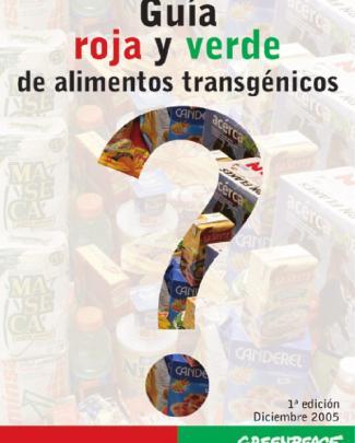 Guia Roja Y Verde Alimentos Transgenicos. Greenpeace Mexico.
