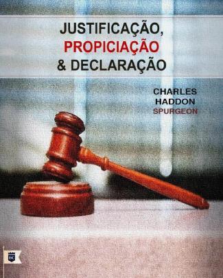 Justificação, Propiciação E Declaração - Spurgeon