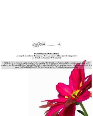 """Den Förseglade Nektarn (obs! Detta är En översättning Till Svenska Av Den Engelska """"the Seald Nectar"""" Och Innehåller Mycket Som Inte Finns Med I Originalet """"ar-raheeq Al-makhtum"""" På Arabiska.)"""