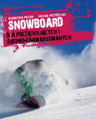 Agnieszka Peszek, Michał Przybylski - Snowboard. Dla Początkujących I średniozaawansowanych - Ebook