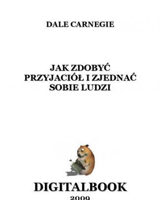 Dale Carnegie - Jak Zdobyć Przyjaciół I Zjednać Sobie Ludzi.