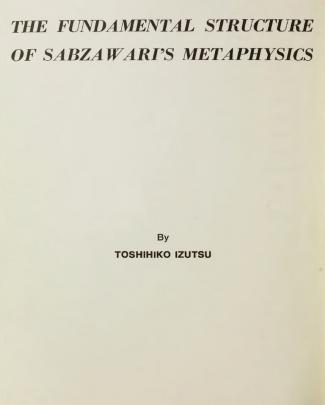 Toshihiko Izutsu • The Fundamental Structure Of Sabzawari's Metaphysics