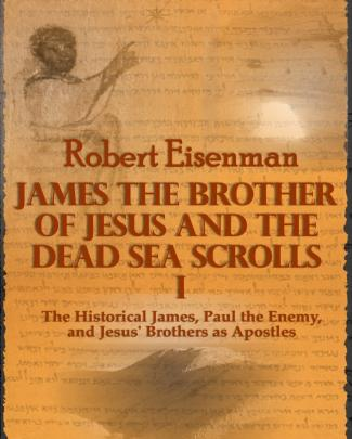 """james The Brother Of Jesus And The Dead Sea Scrolls I: The Historical James, Paul The Enemy, And Jesus' Brothers As Apostles"" Preview"