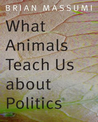 What Animals Teach Us About Politics By Brian Massumi