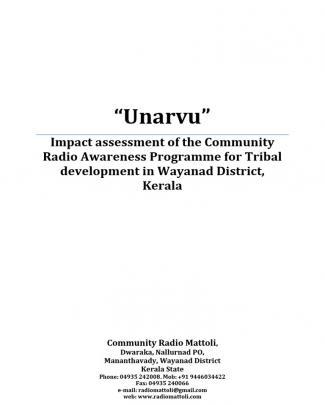 """unarvu"" Impact Assessment Of The Community Radio Awareness Programme For Tribal Development In Wayanad District, Kerala Community Radio Mattoli, Wayanad, India"
