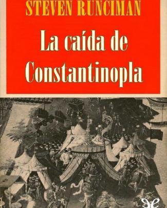 Runciman, Steven, La Caida De Constantinopla