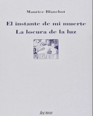 Blanchot Maurice - El Instante De Mi Muerte - La Locura De La Luz