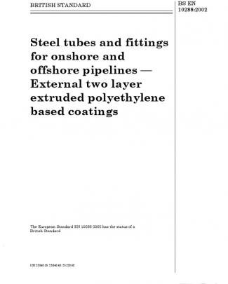 Bs En 10288-2002: Steel Tubes And Fittings For Onshore And Offshore Pipelines — External Two Layer Extruded Polyethylene Based Coatings