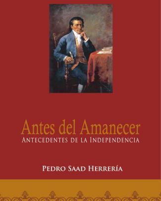 Pedro Saad Herreria Antes Del Amanecer Antecedentes De La In Depend En Cia