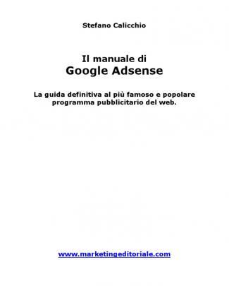 Guida / Manuale Pratico Di Google Adsense - I Segreti Per Monetizzare Il Proprio Sito
