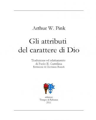 Gli Attributi Del Carattere Di Dio, Di A. W. Pink